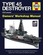 Royal Navy Type 45 Destroyer Manual : An Insight into Operating and Maintaining the Royal Navy's Largest and Most Powerful Air Defence Destroyer - Jonathan Gates