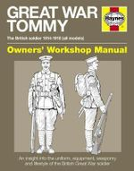 Great War British Tommy Manual : The British Soldier 1914-18 (All Models) - Peter Doyle