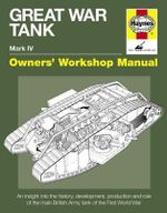Great War Tank Manual : An Insight into the History, Development, Production and Role of the Main British Army Tank of the First World War - David Fletcher