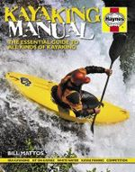 Kayaking Manual : The Essential Guide to All Kinds of Kayaking - Bill Mattos