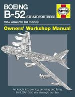 Boeing B-52 Stratofortress Manual : An Insight into Owning, Servicing and Flying the USAF Cold War Strategic Bomber Aircraft - Steve Davies