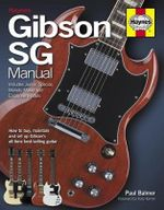 Gibson SG Manual : How to Buy, Maintain and Set Up Gibson's All-time Best-selling Guitar - Paul Balmer