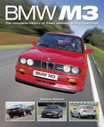 BMW M3 : The Complete History of These Ultimate Driving Machines - Graham Robson