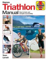 Triathlon Manual : How to Train and Compete Successfully - Sean Lerwill