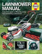 Lawnmower Manual : A Practical Guide to Choosing, Using and Maintaining a Lawnmower - Brian Radam