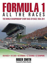 Formula 1: All the Races : The World Championship Story Race-by-race:1950-2011 - Roger Smith