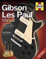 Gibson Les Paul Manual : How to Buy, Maintain and Set Up the Legendary Les Paul Electric Guitar - Paul Balmer