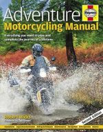 Adventure Motorcycling Manual : Everything You Need to Plan and Complete the Journey of a Lifetime - Robert Wicks