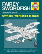 Fairey Swordfish Manual : 1934 to 1945 (All Marks) - Jim Humberstone
