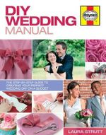 DIY Wedding Manual : The Step-by-step Guide to Creating Your Perfect Wedding Day on a Budget - Laura Strutt