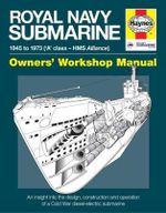Royal Navy Submarine Manual : 1945 Onward ('A' Class - HMS Alliance) - Peter Goodwin