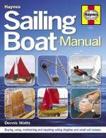 Sailing Boat Manual : Buying, Using, Maintaining and Repairing Sailing Dinghies and Small Sail Cruisers - Dennis Watts