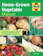 Home-grown Vegetable Manual : Growing and Harvesting Vegetables in Your Garden or Allotment - Steve Ott