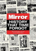 History That Time Forgot : 100 Front Pages and the Stories Behind Them - Adam Powley