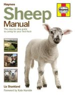 Sheep Manual : The Complete Step-by-Step Guide to Caring for Your Flock - Liz Shankland