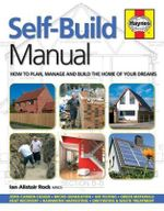 Self-Build Manual : How to Plan, Manage and Build the Home of Your Dreams - Ian Rock
