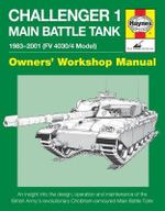 Challenger 1 Main Battle Tank 1983-2001 (Fv 4030/4 Model) : An Insight Into the Design, Operation and Maintenance of the British Army's Revolutionary Chobham-Amoured Main Battle Tank - Dick Taylor