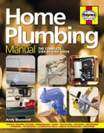 Home Plumbing Manual : The Complete Step-by-Step Guide - Andy Blackwall