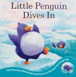 Little Penguin Dives In : See How New Adventures Can Be Fun in This Heartwarming Tale - Rachel Elliot