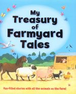 My Treasury Of Farmyard Tales : Fun-filled stories with all the animals on the farm! - Joff Brown