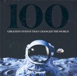100 Greatest Events That Changed The World - Michael Heatley