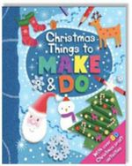 Christmas Things To Make And Do : With Over 80 Christmas Craft Activities!