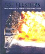 Battleships : Ultimate Guide to the Worlds Greatest Battleships - Leo Marriott