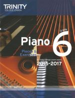 Piano 2015-2017: Grade 6 : Pieces & Exercises