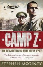 Camp Z : How British Intelligence Broke Hitler's Deputy - Stephen McGinty