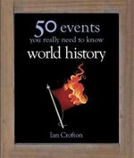 World History : 50 Key Milestones You Really Need to Know - Ian Crofton