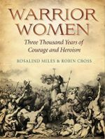Warrior Women : 3000 Years of Courage and Heroism - Robin Cross