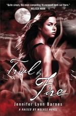 Trial by Fire : A Raised By Wolves Novel - Jennifer Lynn Barnes