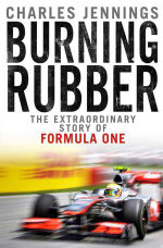 Burning Rubber : The Extraordinary Story of Formula One - Charles Jennings
