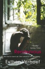 Rendezvous : She Tried To Have It All - She's About To Lose Everything... - Esther Verhoef