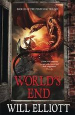 World's End : The Pendulum Trilogy - Will Elliott