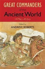Art of War : Great Commanders of the Ancient World Series - Andrew Roberts