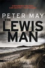 The Lewis Man : Disturbing the Past can Destroy the Present - Peter May
