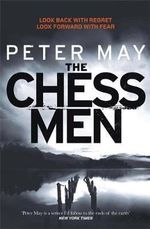 The Chessmen : Look Back With Regret, Look Forward With Fear - Peter May