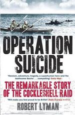 Operation Suicide : The Remarkable Story of the Cockleshell Raid - Robert Lyman