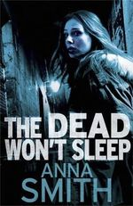 The Dead Won't Sleep : Rosie Gilmour - Anna Smith