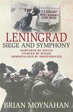 Leningrad : Siege and Symphony - Brian Moynahan