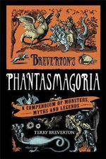 Breverton's Phantasmagoria : A Compendium of Monsters, Myths and Legends - Terry Breverton