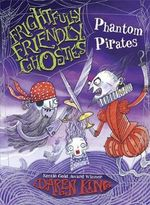Frightfully Friendly Ghosties : Phantom Pirates - Daren King