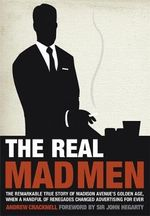 The Real Mad Men : The Remarkable True Story of Madison Avenue's Golden Age, When A Handful of Renegades Changed Advertising Forever. - Andrew Cracknell