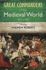 Art of War : Great Commanders of the Medieval World Series - Andrew Roberts