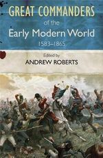 Art of War : Great Commanders of Early Modern World Series - Andrew Roberts