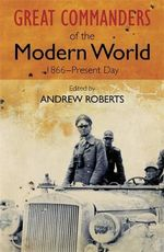Art of War : Great Commanders of the Modern World Series - Andrew Roberts
