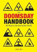 The Doomsday Handbook : 50 Ways to the End of the World - Alok Jha