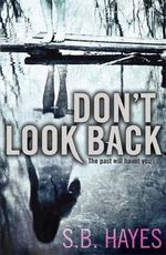 Don't Look Back : The past will haunt you ... - S. B. Hayes