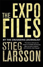 The Expo Files : Articles by the Crusading Journalist - Stieg Larsson